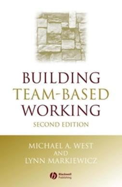 Markiewicz, Lynn - Building Team-Based Working: A Practical Guide to Organizational Transformation, ebook