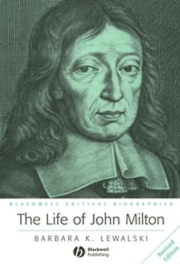Lewalski, Barbara K. - The Life of John Milton: A Critical Biography, ebook