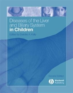 Kelly, Deirdre A. - Diseases of the Liver and Biliary System in Children, e-kirja