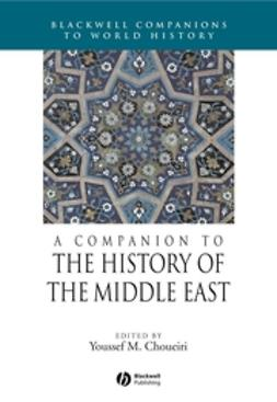 Choueiri, Youssef M. - A Companion to the History of the Middle East, ebook