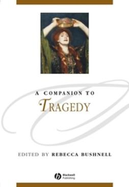 Bushnell, Rebecca - A Companion to Tragedy, e-kirja
