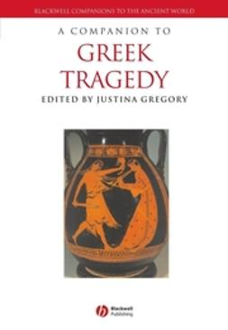 Gregory, Justina - A Companion to Greek Tragedy, e-kirja