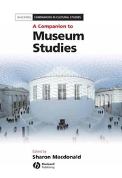 Macdonald, Sharon - A Companion to Museum Studies, ebook
