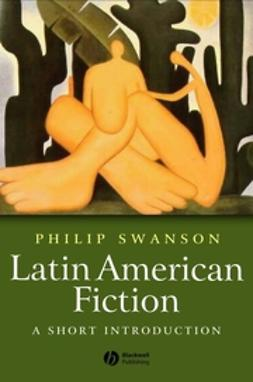 Swanson, Phillip - Latin American Fiction: A Short Introduction, e-kirja
