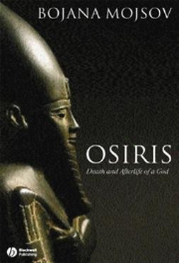 Mojsov, Bojana - Osiris: Death and Afterlife of a God, e-bok
