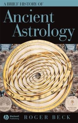 Beck, Roger - A Brief History of Ancient Astrology, e-bok