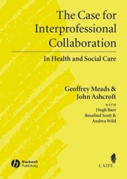 Ashcroft, John - The Case for Interprofessional Collaboration: In Health and Social Care, e-kirja