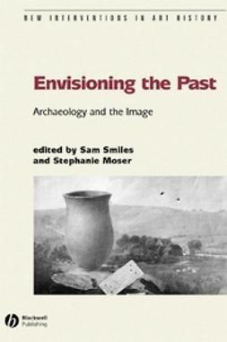 Moser, Stephanie - Envisioning the Past: Archaeology an the Image, ebook
