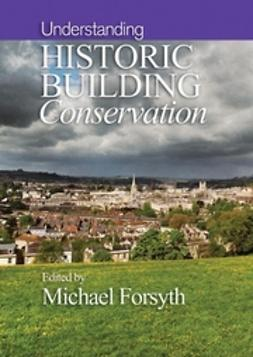 Forsyth, Michael - Understanding Historic Building Conservation, ebook