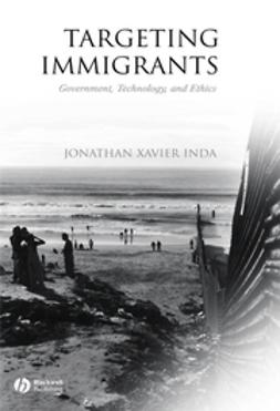 Inda, Jonathan Xavier - Targeting Immigrants: Government, Technology, and Ethics, ebook