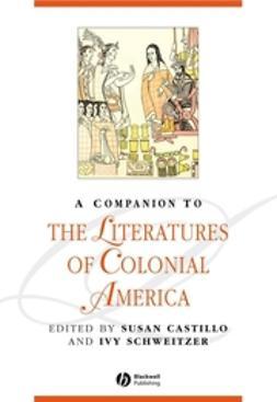 Castillo, Susan - A Companion to the Literatures of Colonial America, e-bok