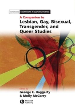 Haggerty, George E. - A Companion to Lesbian, Gay, Bisexual, Transgender, and Queer Studies, e-kirja