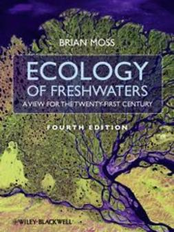 Moss, Brian - Ecology of Fresh Waters: A View for the Twenty-First Century, ebook