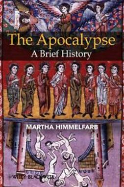 Himmelfarb, Martha - The Apocalypse: A Brief History, e-kirja