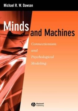 Dawson, Michael R. W. - Minds and Machines: Connectionism and Psychological Modeling, ebook