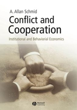 Schmid, A. Allan - Conflict and Cooperation: Institutional and Behavioral Economics, ebook