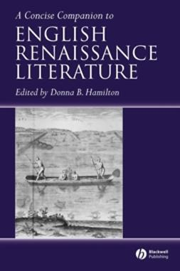 Hamilton, Donna B. - A Concise Companion to English Renaissance Literature, e-kirja