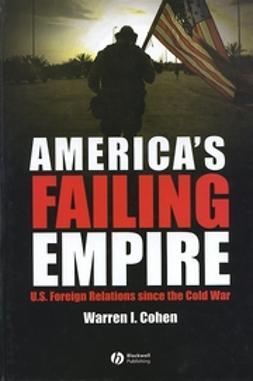 Cohen, Warren I. - America's Failing Empire: U.S. Foreign Relations Since the Cold War, ebook