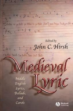 Hirsh, John C. - Medieval Lyric: Middle English Lyrics, Ballads, and Carols, e-kirja