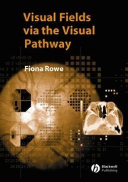 Rowe, Fiona - Visual Fields via the Visual Pathway, ebook