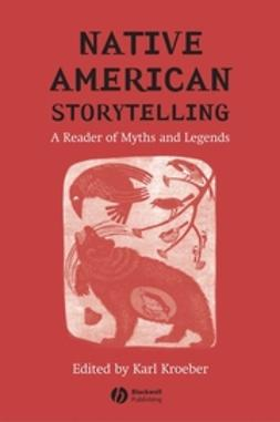 Kroeber, Karl - Native American Storytelling: A Reader of Myths and Legends, ebook