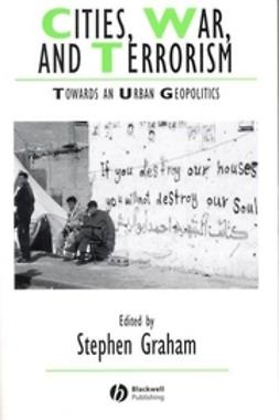 Graham, Stephen - Cities, War, and Terrorism: Towards an Urban Geopolitics, e-kirja