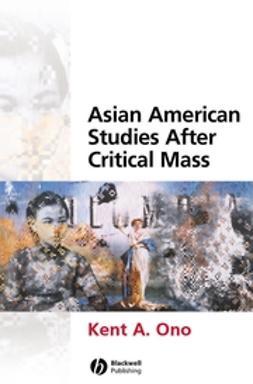Ono, Kent A. - Asian American Studies After Critical Mass, ebook