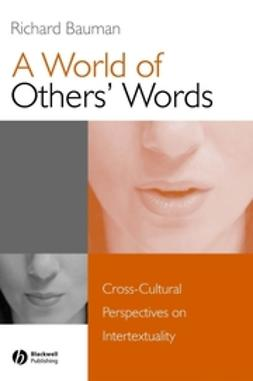 Bauman, Richard - A World of Others' Words: Cross-Cultural Perspectives on Intertextuality, ebook