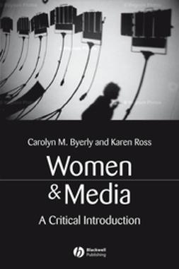 Byerly, Carolyn M. - Women and Media: A Critical Introduction, e-bok