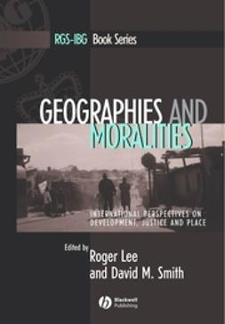 Lee, Roger - Geographies and Moralities: International Perspectives on Development, Justice and Place, e-bok