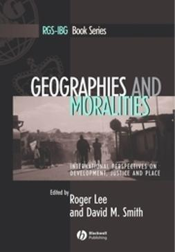 Lee, Roger - Geographies and Moralities: International Perspectives on Development, Justice and Place, ebook
