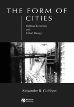 Cuthbert, Alexander R. - The Form of Cities: Political Economy and Urban Design, ebook