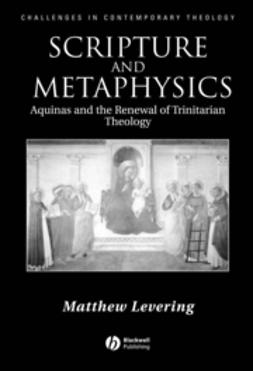 Levering, Matthew - Scripture and Metaphysics: Aquinas an the Renewal of Trinitarian Theology, ebook