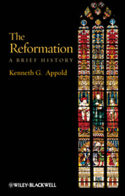 Appold, Kenneth G. - The Reformation: A Brief History, ebook