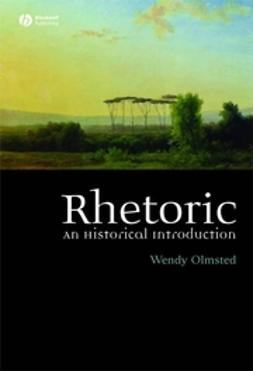 Olmsted, Wendy - Rhetoric: An Historical Introduction, e-bok