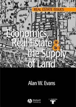 Evans, Alan - Economics, Real Estate and the Supply of Land, ebook