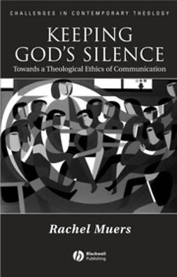 Muers, Rachel - Keeping God's Silence: Towards a Theological Ethics of Communication, ebook
