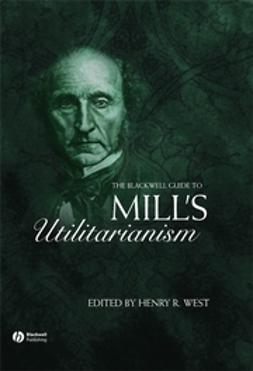 West, Henry - The Blackwell Guide to Mill's Utilitarianism, ebook