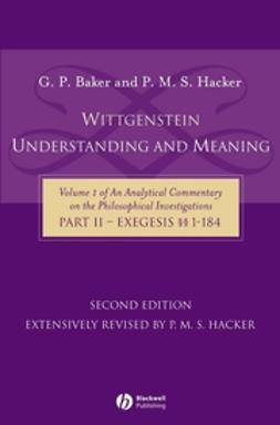 Baker, G. P. - Wittgenstein: Understanding and Meaning: Volume 1 of an Analytical Commentary on the Philosophical Investigations, Part II: Exegesis §§1-184, ebook