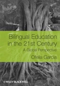 García, Ofelia - Bilingual Education in the 21st Century: A Global Perspective, ebook