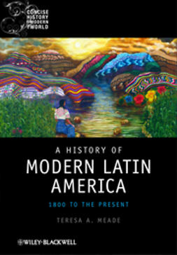 Meade, Teresa A. - A History of Modern Latin America: 1800 to the Present, ebook