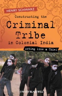 Schwarz, Henry - Constructing the Criminal Tribe in Colonial India: Acting Like a Thief, ebook