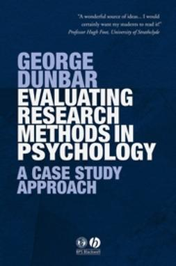 Dunbar, George - Evaluating Research Methods in Psychology: A Case Study Approach, e-bok