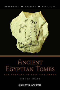 Snape, Steven - Ancient Egyptian Tombs: The Culture of Life and Death, ebook