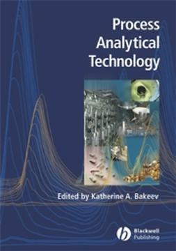 Bakeev, Katherine - Process Analytical Technology: Spectroscopic Tools and Implementation Strategies for the Chemical and Pharmaceutical Industries, ebook