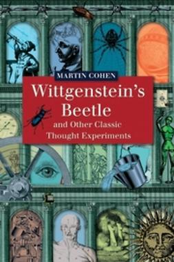 Cohen, Martin - Wittgenstein's Beetle and Other Classic Thought Experiments, ebook