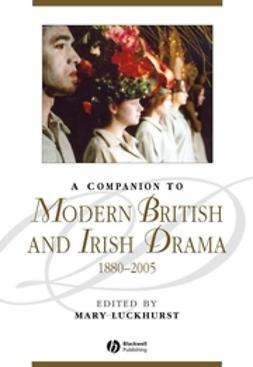Luckhurst, Mary - A Companion to Modern British and Irish Drama: 1880 - 2005, ebook