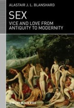 Blanshard, Alastair J. L. - Sex: Vice and Love from Antiquity to Modernity, e-bok
