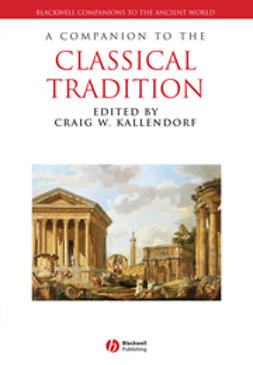 Kallendorf, Craig W. - A Companion to the Classical Tradition, ebook