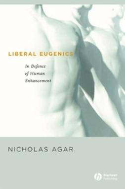 Agar, Nicholas - Liberal Eugenics: In Defence of Human Enhancement, ebook